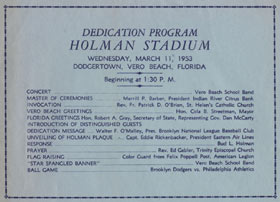 The dedication program for Holman Stadium on March 11, 1953 includes selections by the Vero Beach School Band, numerous speeches by civic leaders and the dedication message delivered by Walter O'Malley.