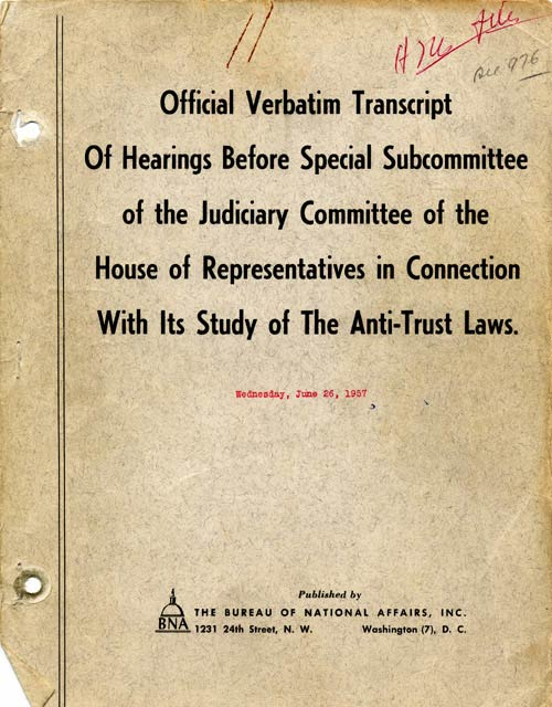 Official Verbatim Transcript Of Hearings Before Special Subcommittee of the Judiciary Committee of the House of Representatives in Connection With Its Study of The Anti-Trust Laws.