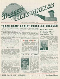 The Dodgers' <em>Line Drives</em> newsletter, which dates back to their days in Brooklyn, remains a popular publication for season ticket holders, as well as group and mail order fans. The newsletter includes updated information on the organization.