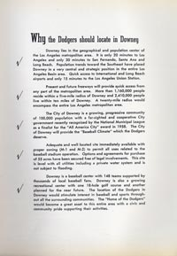 The city of Downey presented a full page of reasons why the Dodgers would be welcome to build a new baseball stadium there. Factors the city listed would be of value to the team and their fans included: a geographical center to Southern California; an available freeway system that was expected to expand; suitable population with regular growth; available land; the family reputation of the city; growing recreational interest in all sports.