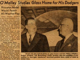 In November 1955, R. Buckminster Fuller's graduate architect students at Princeton University made a dome stadium model for possible use by the Dodgers in Brooklyn. Walter O'Malley visited Princeton to view the model prepared by the students under the direction of Fuller.